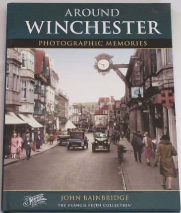 Around Winchester - Photographic Memories, by John Bainbridge
